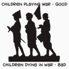 "Anti-War ""Children Playing War - Good Children Dying In War - Bad"" by T-ShirtsGifts"