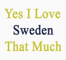 Yes I Love Sweden That Much by supernova23