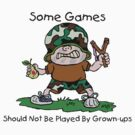 "Anti-War Peace ""Some Games Should Not Be Played By Grown Ups"" by T-ShirtsGifts"