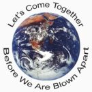 "Peace ""Let's Come Together Before We Are Blown Apart"" by T-ShirtsGifts"