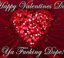 Happy Valentines Day Ya Fucking Dope by WWNPRODUCTS