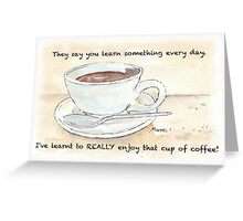 They say you learn something every day... Greeting Card