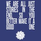 We're All Just Stories by sophiestormborn
