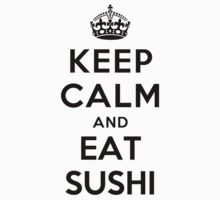 Keep Calm and eat Sushi (white) by Yiannis  Telemachou