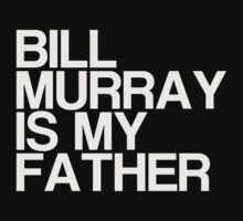 Bill Murray is my father by Thomas Jarry