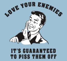 "Funny ""Love Your Enemies - It's Guaranteed To Piss Them Off"" by FunnyT-Shirts"