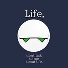Life, don't talk to me about life. by J F Harrison