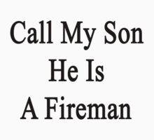 Call My Son He Is A Fireman by supernova23