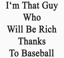 I'm That Guy Who Will Be Rich Thanks To Baseball by supernova23