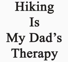 Hiking Is My Dad's Therapy  by supernova23