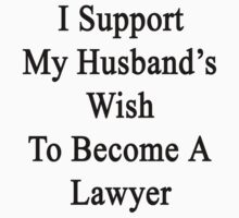 I Support My Husband's Wish To Become A Lawyer by supernova23