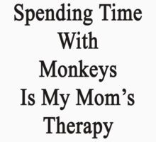 Spending Time With Monkeys Is My Mom's Therapy by supernova23