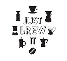 Just Brew It Photographic Print
