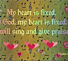 My Heart is Fixed, O God! by aprilann
