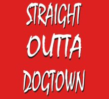 Straight Outta Dogtown by LMTDEDTN