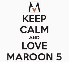 Keep Calm And Love Maroon 5 by Leylaaslan