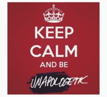 Keep Calm And Be Unapologetic by ElectricNeff