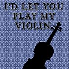 I'd let you play my violin. by KaterinaSH