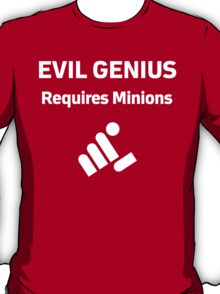 Evil Genius Requires Minions T-Shirt