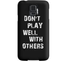 I don't play well with others Samsung Galaxy Case/Skin