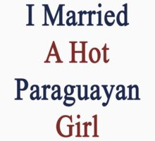I Married A Hot Paraguayan Girl by supernova23