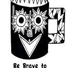 """Be Brave to Espresso Yourself"" by janinej9"