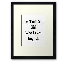 I'm That Cute Girl Who Loves English Framed Print