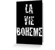 La Vie Boheme - Rent - White Typography design Greeting Card