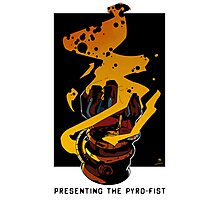 Presenting The PYRO-FIST Photographic Print
