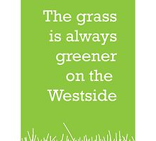 The grass is always greener on the Westside.  by StephenSmith