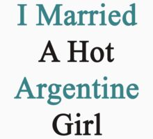 I Married A Hot Argentine Girl by supernova23