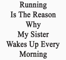 Running Is The Reason Why My Sister Wakes Up Every Morning by supernova23