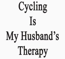Cycling Is My Husband's Therapy by supernova23