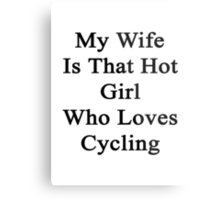 My Wife Is That Hot Girl Who Loves Cycling Metal Print