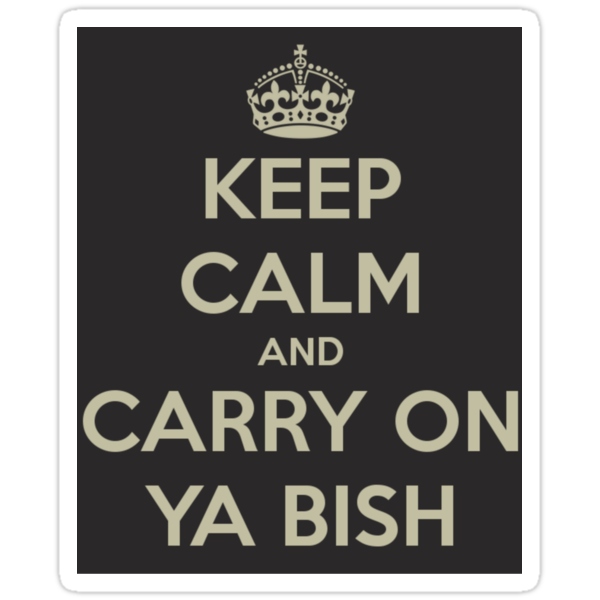 keep calm and carry on ya bish by ElectricNeff
