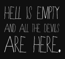 Hell is empty and all the devils are here. by inkandstardust