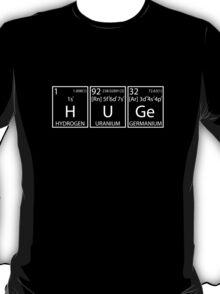 H U Ge (White Print) T-Shirt