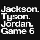 Jay Z - Jackson. Tyson. Jordan, Game 6 (White text) by tmiller9909