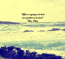 """Life is a mystery to be lived not a problem to be solved"" ― Clive Ollies by krice"