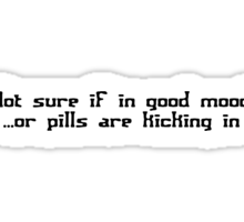 Not sure if in good mood, or pills are kicking in Sticker