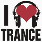 I Love Trance Music (dark) by DropBass
