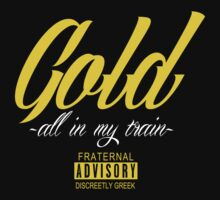 Discreetly Greek - Gold All in My Train by integralapparel