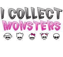 I Collect Monster High Dolls - Monster High T-Shirt by PlagueRat