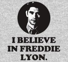 I believe in Freddie Lyon. by chekhovs