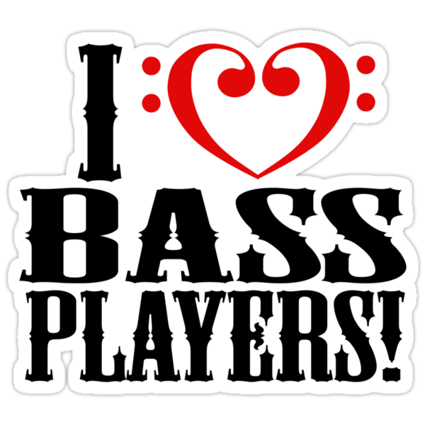 I Love Bass Players by shakeoutfitters
