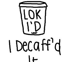 "Loki'D - ""I Decaff'd It"" by undesirable"
