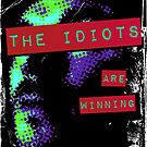The Idiots Are Winning by Skinnyelbows