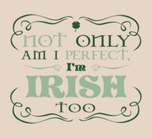 Not only am I perfect I'm Irish too by keepers