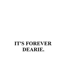 It's forever dearie by hannahturner21