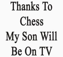 Thanks To Chess My Son Will Be On TV by supernova23